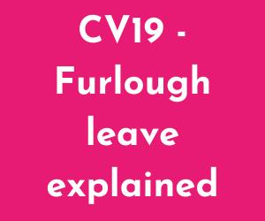 CV19 – Furlough leave explained