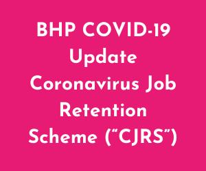 """BHP COVID-19 Update Coronavirus Job Retention Scheme (""""CJRS"""")"""